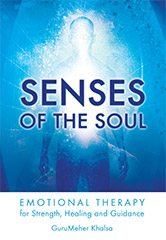 Senses of the Soul by Guru Meher Khalsa