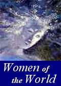 Women of the World - Dedicated to the Upliftment and Empowerment of Women Everywhere.
